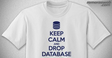 Keep Calm and Drop Database